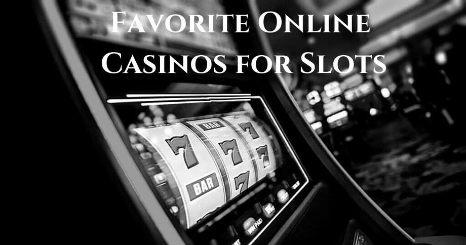 Our Favorite Online Casinos for Slots